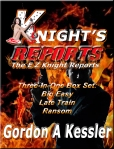 KNIGHT'S REPORTS--BIG EASY, LATE TRAIN AND RANSOM BOX COLLECTION KNIGHT'S REPORTS -- Box Set, Your Three Favorite E Z Knight Books Bundled (The E Z Knight Reporst)KNIGHT'S REPORTS--Box Set: Three E Z Knight Reports novels in one bundle!