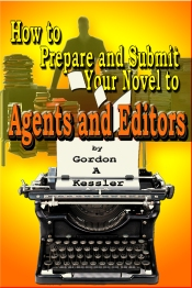 How to Prepare & Submit Your Novel to Agents and Editors 6-25-13